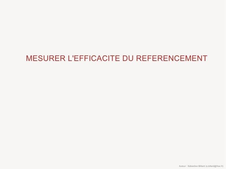 MESURER L'EFFICACITE DU REFERENCEMENT                                    Auteur : Sébastien Billard (s.billard@free.fr)