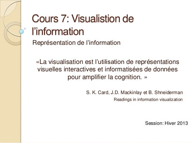 Cours 7: Visualistion del'informationReprésentation de l'information «La visualisation est l'utilisation de représentation...