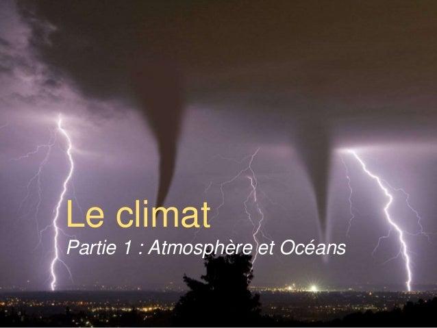 Le climat  Partie 1 : Atmosphère et Océans