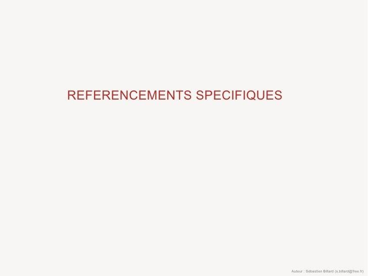 REFERENCEMENTS SPECIFIQUES                                  Auteur : Sébastien Billard (s.billard@free.fr)