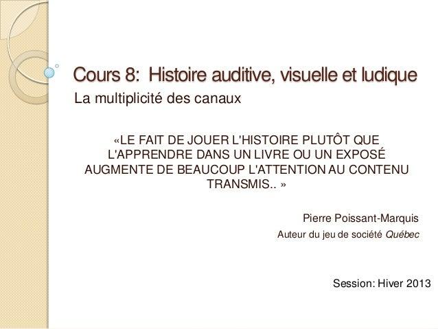 Cours 8: Histoire auditive, visuelle et ludiqueLa multiplicité des canaux     «LE FAIT DE JOUER LHISTOIRE PLUTÔT QUE    LA...
