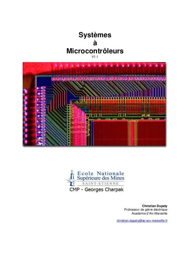Systèmes à Microcontrôleurs V1.1  Christian Dupaty Professeur de génie électrique Académie d'Aix-Marseille christian.dupat...