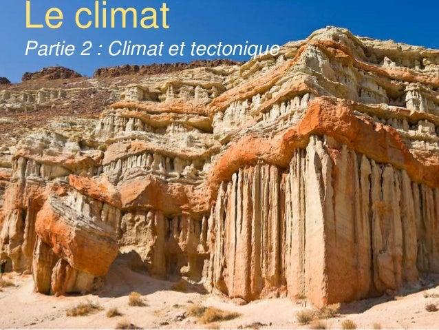 Le climat  Partie 2 : Climat et tectonique