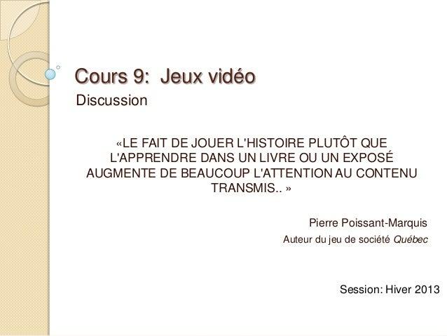 Cours 9: Jeux vidéoDiscussion     «LE FAIT DE JOUER LHISTOIRE PLUTÔT QUE    LAPPRENDRE DANS UN LIVRE OU UN EXPOSÉ AUGMENTE...