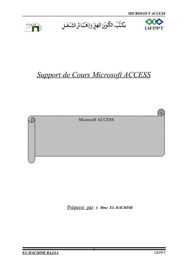 MICROSOFT ACCESS Support de Cours Microsoft ACCESS Préparer par : Mme EL HACHIMI EL HACHIMI RAJAA OFPPT 1 Microsoft ACCESS