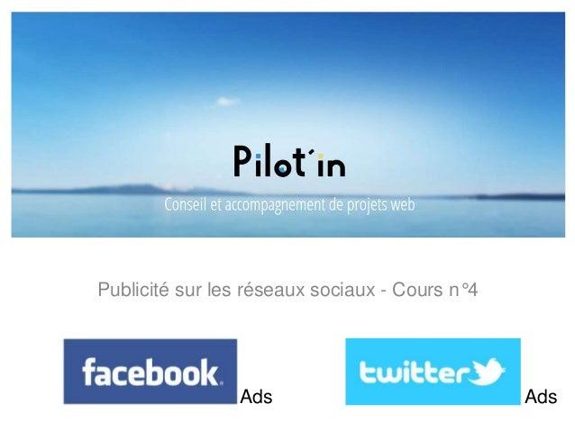 Publicité sur les réseaux sociaux - Cours n°4 Ads Ads