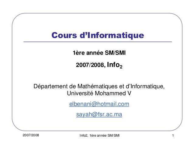 2007/2008 Info2, 1ère année SM/SMI 1 Cours d'Informatique 1ère année SM/SMI 2007/2008, Info2 Département de Mathématiques ...