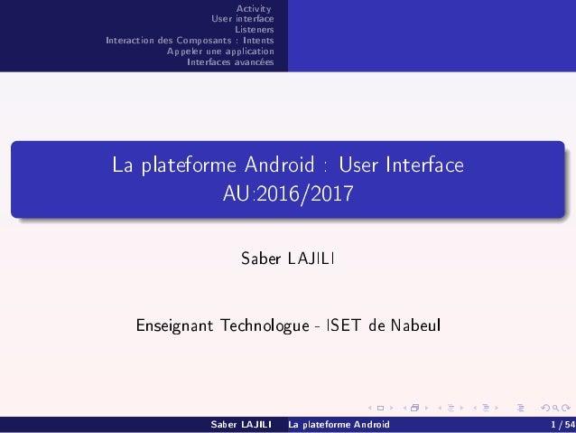 Activity User interface Listeners Interaction des Composants : Intents Appeler une application Interfaces avancées La plat...
