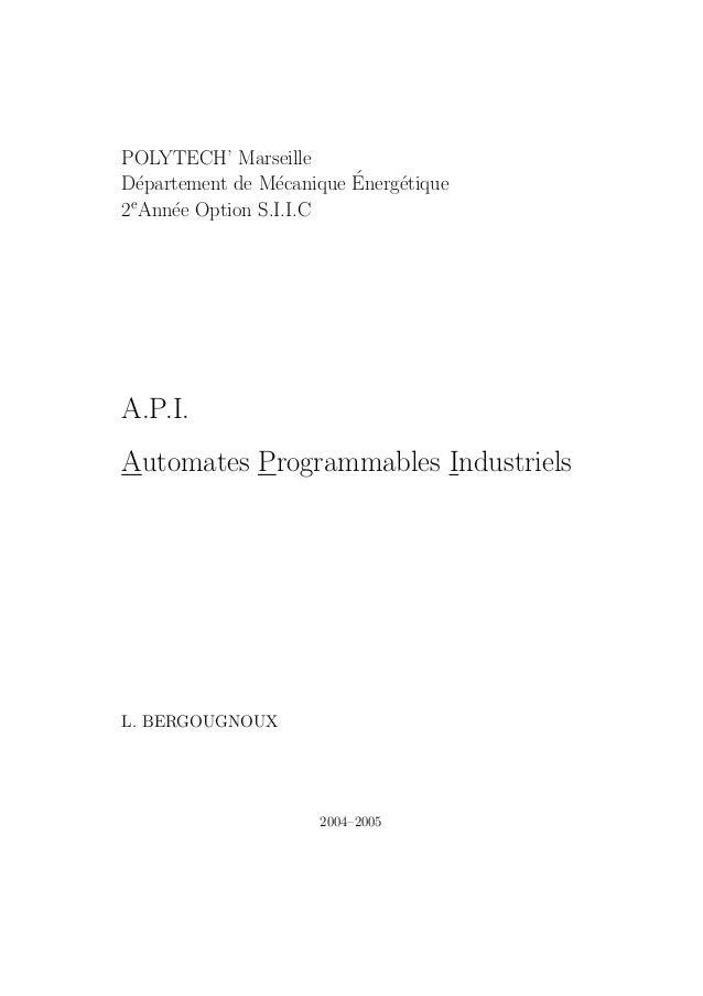 POLYTECH' Marseille  D´epartement de M´ecanique ´Energ´etique  2eAnn´ee Option S.I.I.C  A.P.I.  Automates Programmables In...