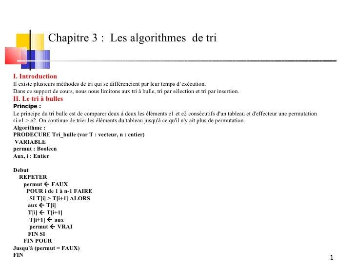 Chapitre 3 : Les algorithmes de triI. IntroductionIl existe plusieurs méthodes de tri qui se différencient par leur temps ...