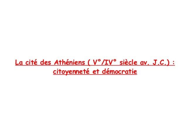 La cité des Athéniens ( V°/IV° siècle av. J.C.) :            citoyenneté et démocratie