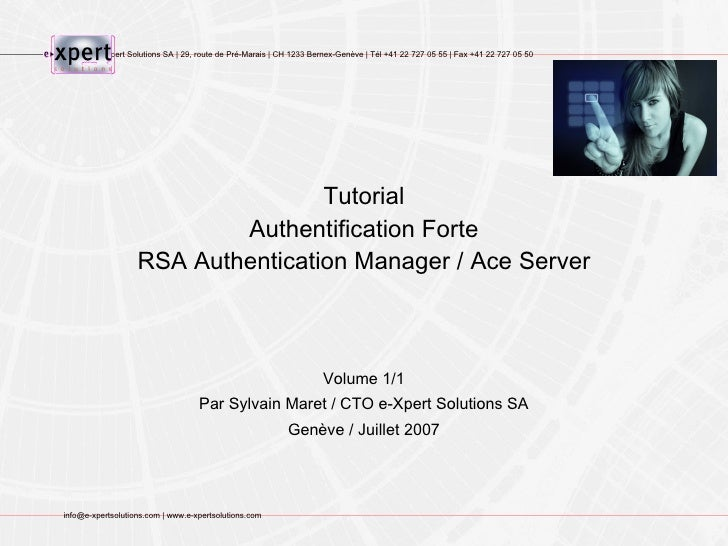 Volume 1/1 Par Sylvain Maret / CTO e-Xpert Solutions SA Genève / Juillet 2007 Tutorial Authentification Forte RSA Authenti...