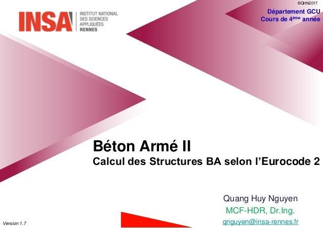 Béton Armé II Calcul des Structures BA selon l'Eurocode 2 Département GCU Cours de 4ème année Quang Huy Nguyen MCF-HDR, Dr...