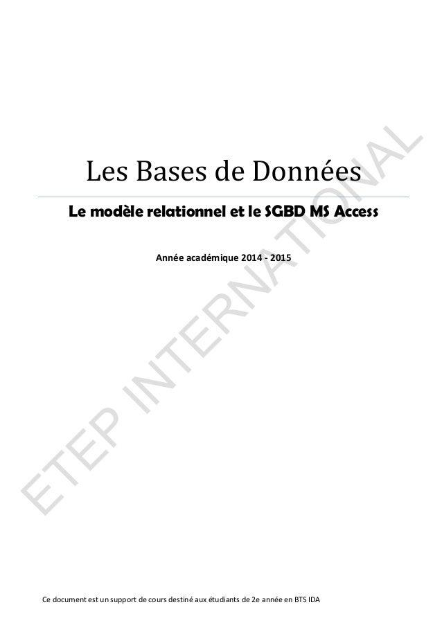 Les Bases de Données Le modèle relationnel et le SGBD MS Access Année académique 2014 - 2015 Ce document est un support de...