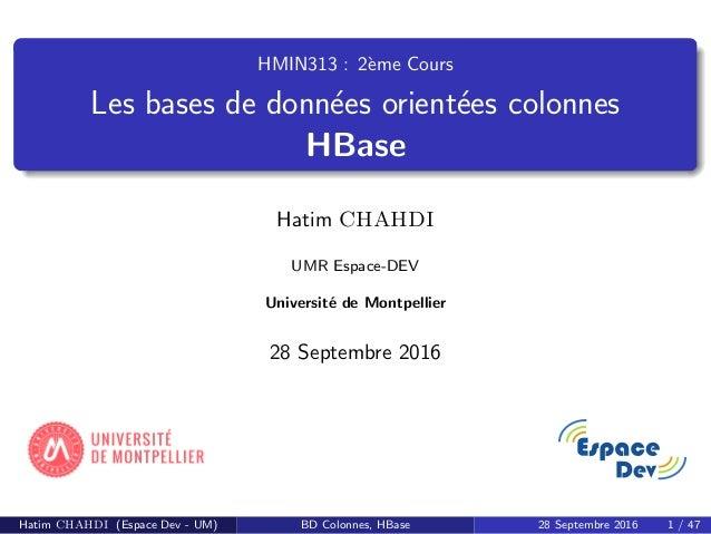 HMIN313 : 2`eme Cours Les bases de donn´ees orient´ees colonnes HBase Hatim CHAHDI UMR Espace-DEV Universit´e de Montpelli...