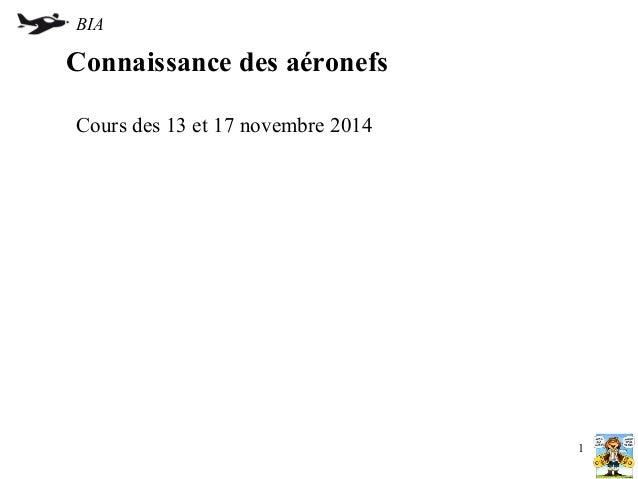 BIA  Connaissance des aéronefs  Cours des 13 et 17 novembre 2014  1