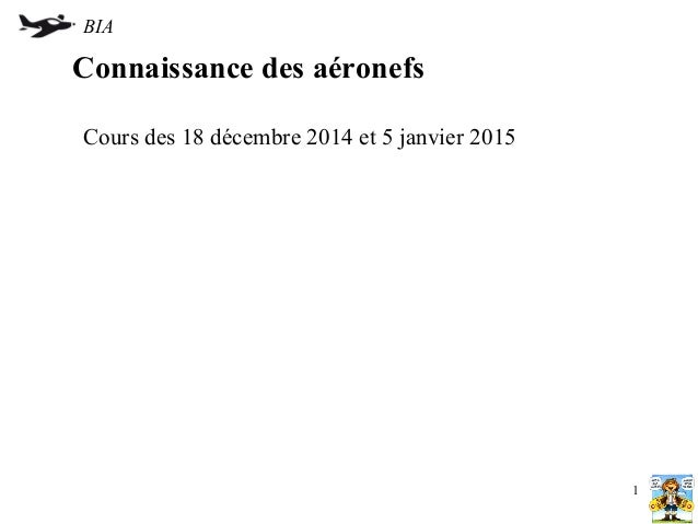 Connaissance des aéronefs Cours des 18 décembre 2014 et 5 janvier 2015 BIA 1