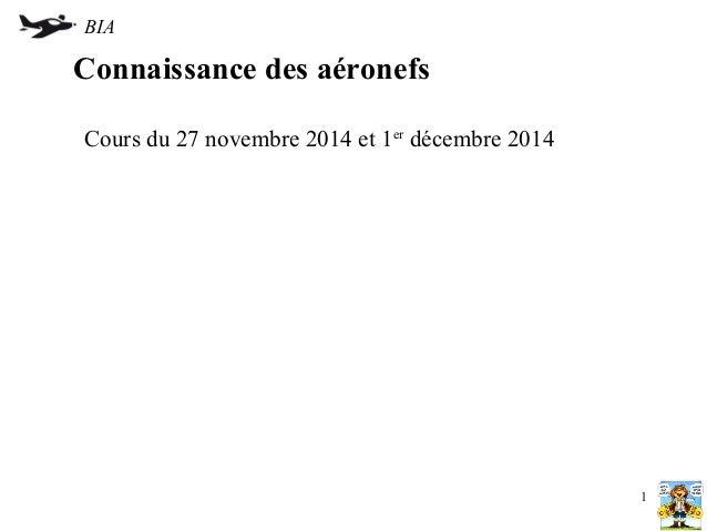 BIA  Connaissance des aéronefs  Cours du 27 novembre 2014 et 1er décembre 2014  1
