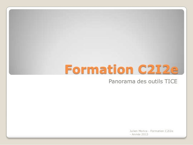 Formation C2I2e     Panorama des outils TICE            Julien Morice - Formation C2I2e            - Année 2013