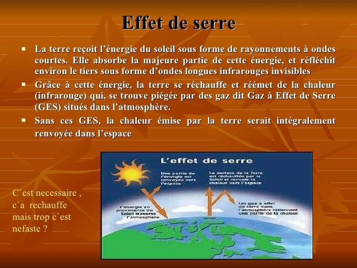 Effet de serre <ul><li>La terre reçoit l'énergie du soleil sous forme de rayonnements à ondes courtes. Elle absorbe la maj...