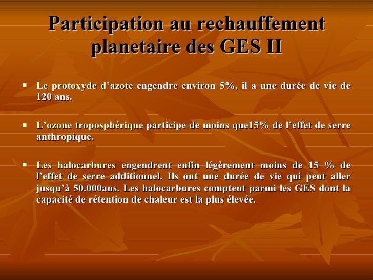 Participation au rechauffement planetaire des GES II <ul><li>Le protoxyde d'azote  engendre environ 5%, il a une durée de ...