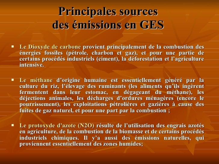 Principales sources  des émissions en GES <ul><li> </li></ul><ul><li>Le Dioxyde de carbone  provient principalement de l...