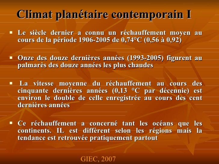 Climat planétaire contemporainI   <ul><li>Le siècle dernier a connu un réchauffement moyen au cours de la période 1906-20...