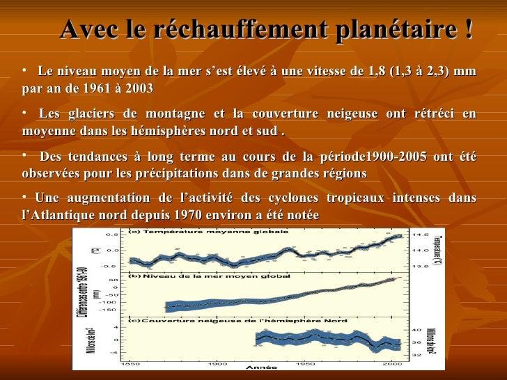 Avec le réchauffement planétaire ! <ul><li>  Le niveau moyen de la mer s'est élevé à une vitesse de 1,8 (1,3 à 2,3) mm ...