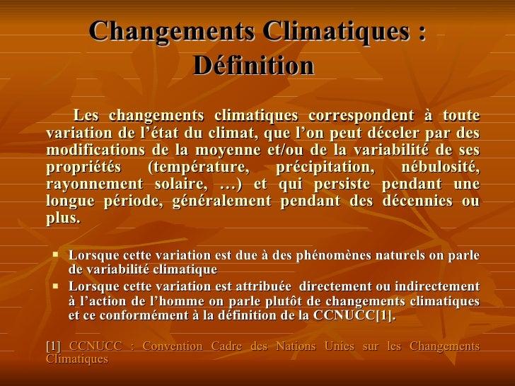Changements Climatiques: Définition   <ul><li>Les changements climatiques correspondent à toute variation de l'état du cl...