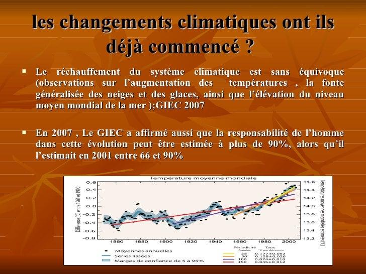 les changements climatiquesont ils déjà commencé?   <ul><li>Le réchauffement du système climatique est sans équivoque (o...