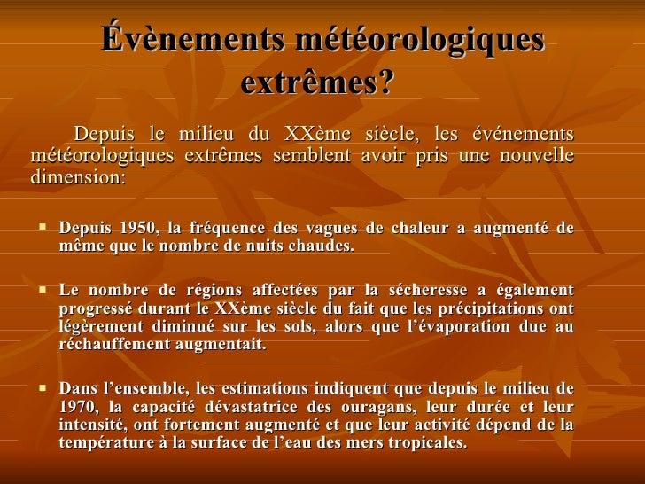 Évènements météorologiques extrêmes?   <ul><li>Depuis le milieu du XXème siècle, les événements météorologiques extrêmes s...