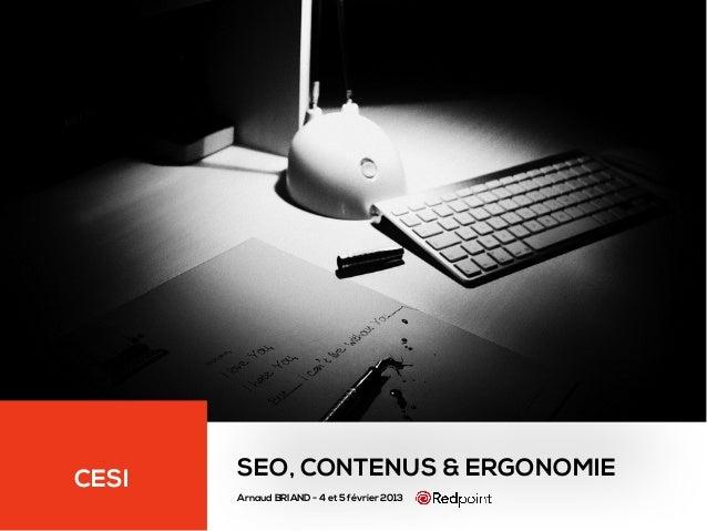 CESI SEO, CONTENUS & ERGONOMIE Arnaud BRIAND - 4 et 5 février 2013