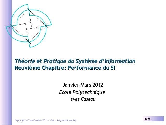 Théorie et Pratique du Système d'Information Neuvième Chapitre: Performance du SI Janvier-Mars 2012 Ecole Polytechnique Yv...