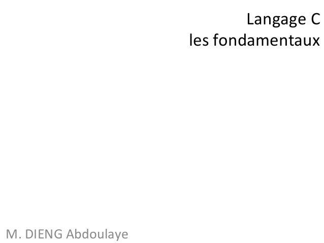 Langage C  les fondamentaux  M. DIENG Abdoulaye