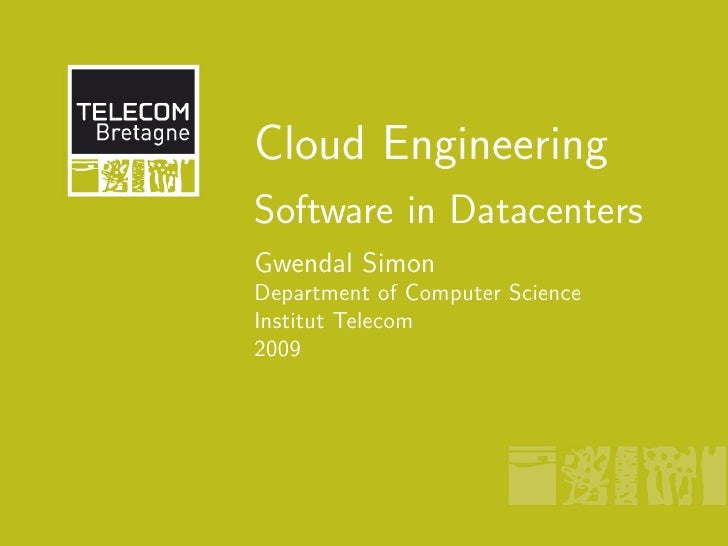 Cloud Engineering Software in Datacenters Gwendal Simon Department of Computer Science Institut Telecom 2009