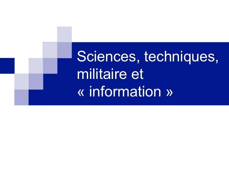 Sciences, techniques,militaire et« information »