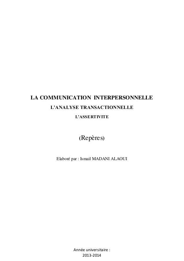 LA COMMUNICATION INTERPERSONNELLE L'ANALYSE TRANSACTIONNELLE L'ASSERTIVITE  (Repères)  Elaboré par : Ismail MADANI ALAOUI ...
