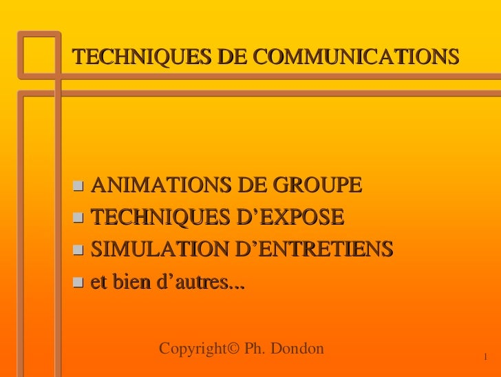 TECHNIQUES DE COMMUNICATIONS ANIMATIONS DE GROUPE TECHNIQUES D'EXPOSE SIMULATION D'ENTRETIENS et bien d'autres...      Cop...