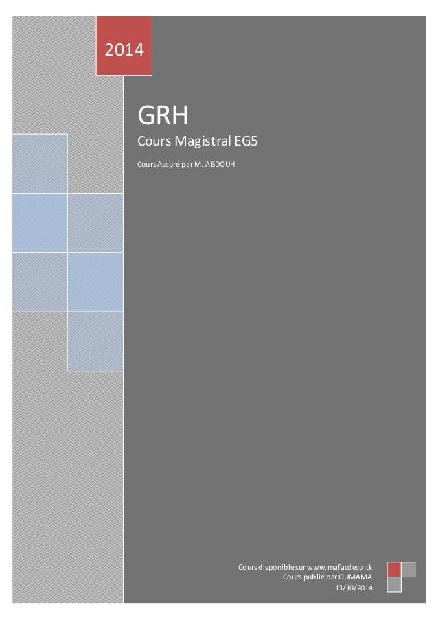 GRH 2014 Cours publiépar OUMAMA |Prof. : M. ABDOUH | Cours intégral | EG5 | 2014/2015 | FSJES Meknès | www.mafacdeco.tk 0 ...