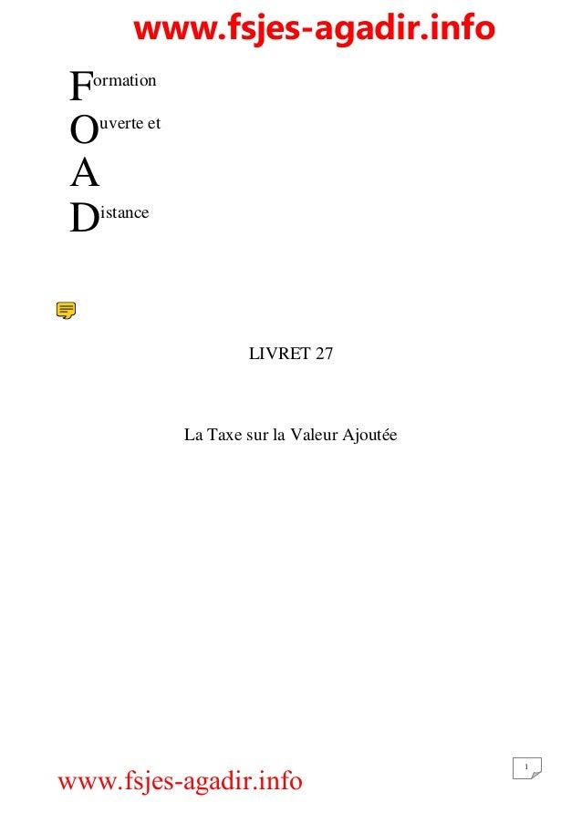 1 ormation uverte et istance LIVRET 27 La Taxe sur la Valeur Ajoutée F O A D www.fsjes-agadir.info www.fsjes-agadir.info