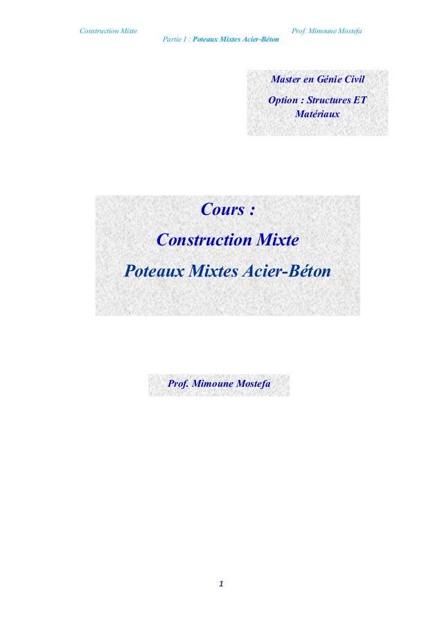 Construction Mixte Prof. Mimoune Mostefa  Partie 1 : Poteaux Mixtes Acier-Béton  Cours :  Construction Mixte  Poteaux Mixt...