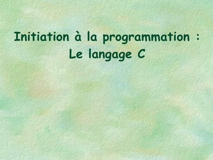 Initiation à la programmation : Le langage C