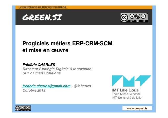 1www.greensi.fr Progiciels métiers ERP-CRM-SCM et mise en œuvre Frédéric CHARLES Directeur Stratégie Digitale & Innovation...