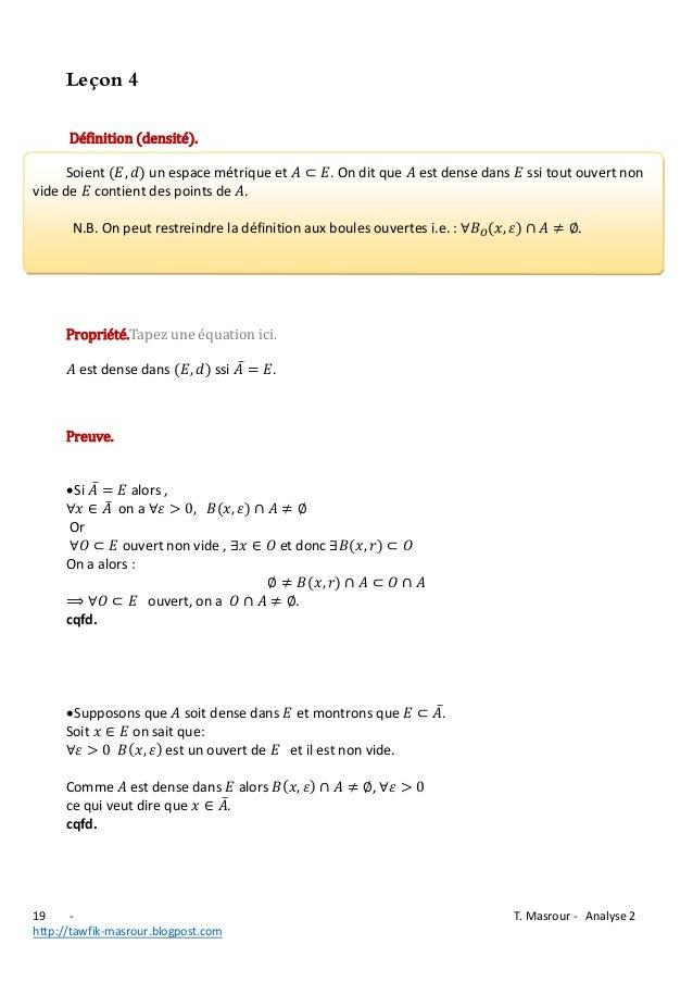 Leçon 4 Définition (densité). Soient un espace métrique et vide de contient des points de .  . On dit que  est dense dans ...