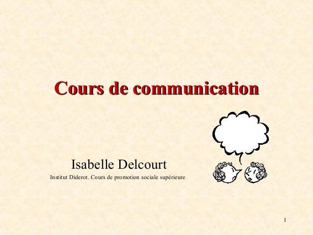 Cours de communication  Isabelle Delcourt Institut Diderot. Cours de promotion sociale supérieure  1