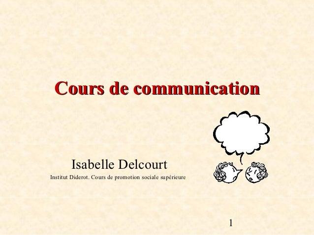 Cours de communication        Isabelle DelcourtInstitut Diderot. Cours de promotion sociale supérieure                    ...