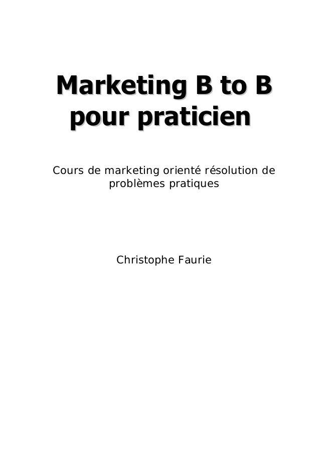 MMaarrkkeettiinngg BB ttoo BB ppoouurr pprraattiicciieenn Cours de marketing orienté résolution de problèmes pratiques Chr...