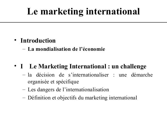 Le marketing international • Introduction – La mondialisation de l'économie • I Le Marketing International : un challenge ...