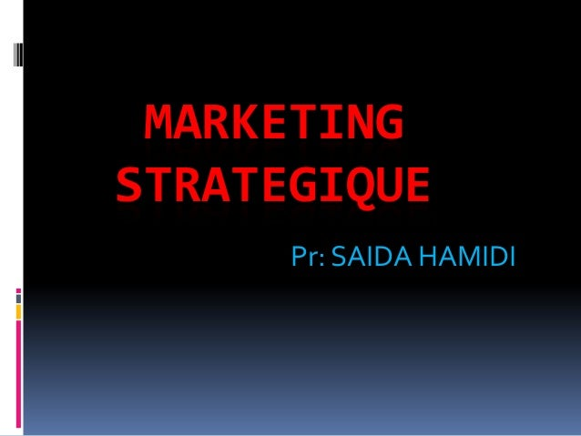 MARKETING STRATEGIQUE Pr: SAIDA HAMIDI