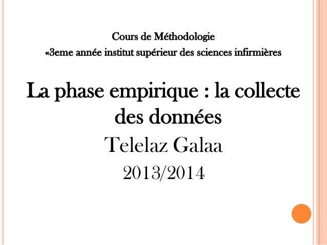 Cours de Méthodologie «3eme année institut supérieur des sciences infirmières  La phase empirique : la collecte des donnée...